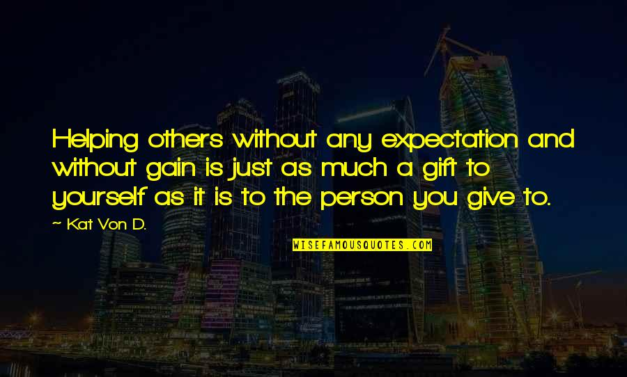 Helping Others But Not Yourself Quotes By Kat Von D.: Helping others without any expectation and without gain