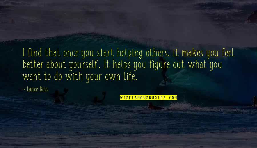 Helping Others But Not Yourself Quotes By Lance Bass: I find that once you start helping others,