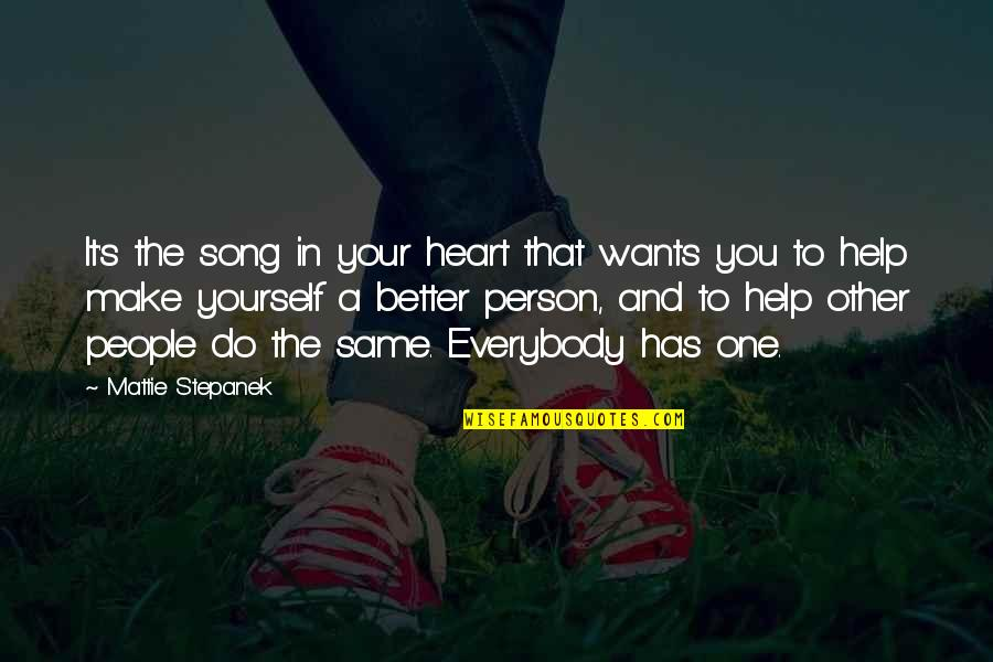 Helping Others But Not Yourself Quotes By Mattie Stepanek: It's the song in your heart that wants