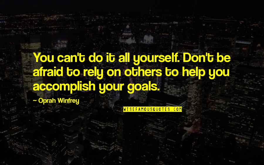 Helping Others But Not Yourself Quotes By Oprah Winfrey: You can't do it all yourself. Don't be