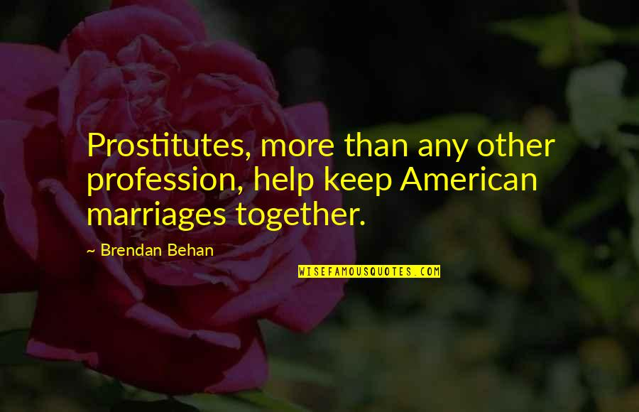 Helping Profession Quotes By Brendan Behan: Prostitutes, more than any other profession, help keep