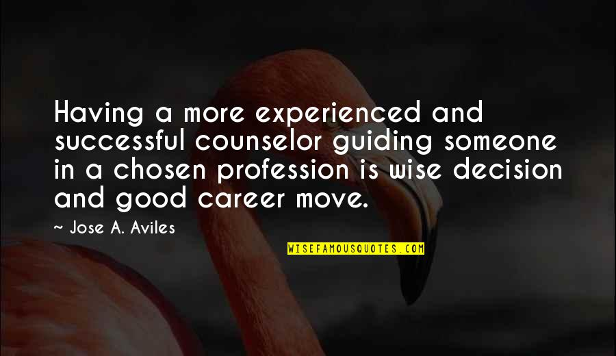 Helping Profession Quotes By Jose A. Aviles: Having a more experienced and successful counselor guiding