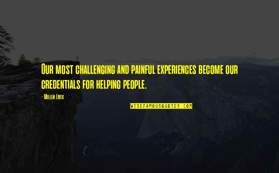 Helping Profession Quotes By Millen Livis: Our most challenging and painful experiences become our