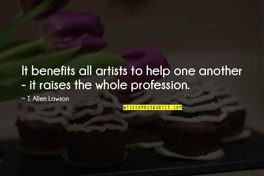 Helping Profession Quotes By T. Allen Lawson: It benefits all artists to help one another