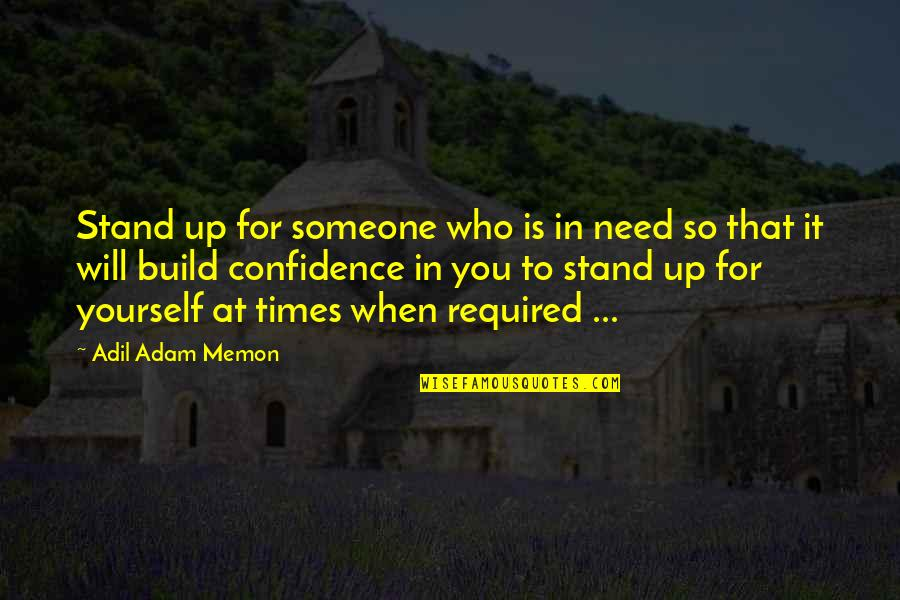 Helping Someone In Need Quotes By Adil Adam Memon: Stand up for someone who is in need