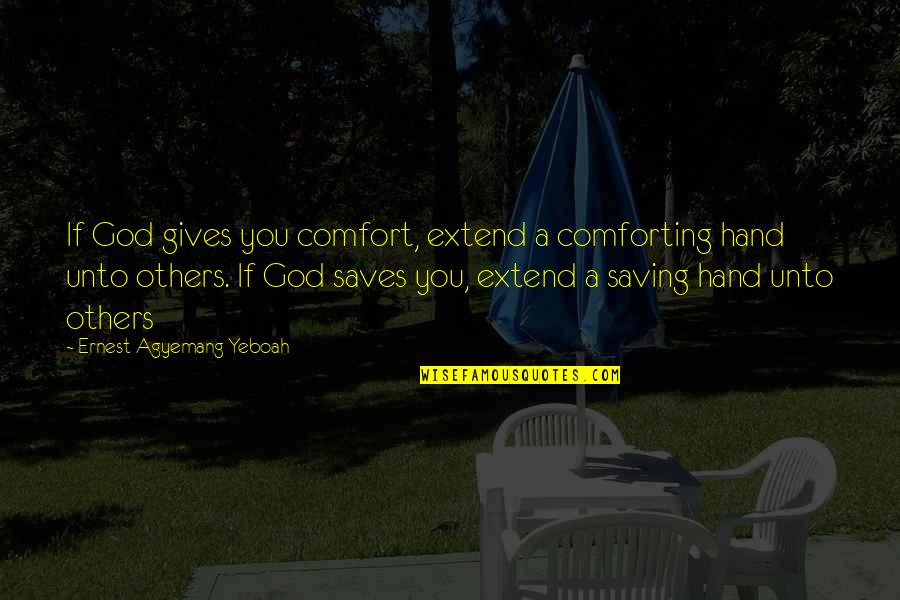 Helping Someone In Need Quotes By Ernest Agyemang Yeboah: If God gives you comfort, extend a comforting