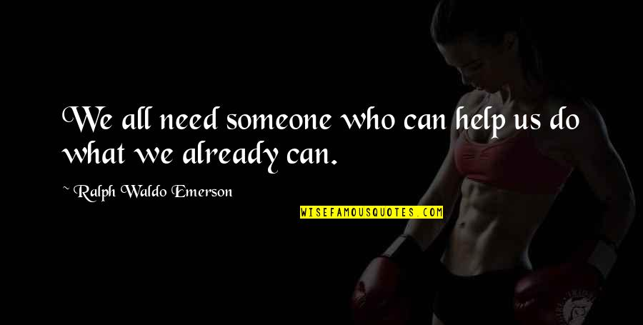 Helping Someone In Need Quotes By Ralph Waldo Emerson: We all need someone who can help us