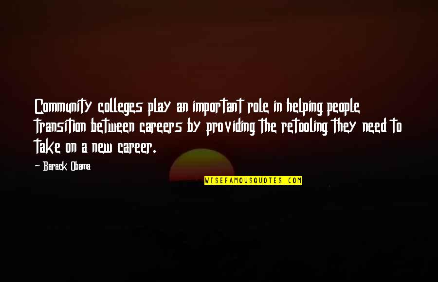 Helping The Community Quotes By Barack Obama: Community colleges play an important role in helping