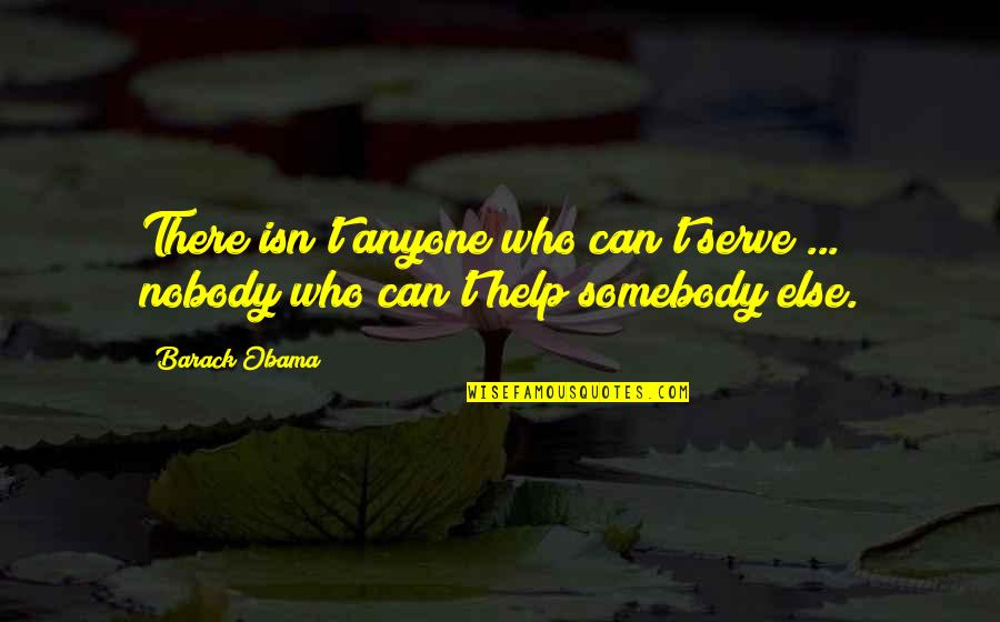 Helping The Community Quotes By Barack Obama: There isn't anyone who can't serve ... nobody
