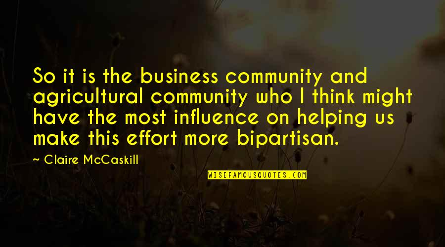 Helping The Community Quotes By Claire McCaskill: So it is the business community and agricultural