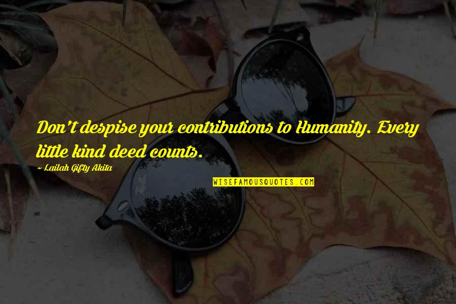 Helping The Community Quotes By Lailah Gifty Akita: Don't despise your contributions to Humanity. Every little
