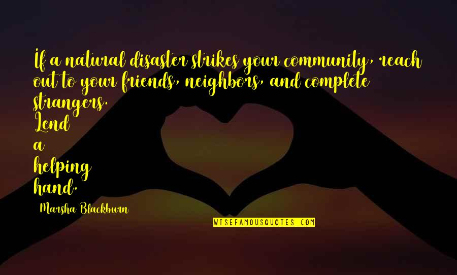 Helping The Community Quotes By Marsha Blackburn: If a natural disaster strikes your community, reach