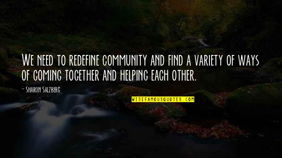 Helping The Community Quotes By Sharon Salzberg: We need to redefine community and find a
