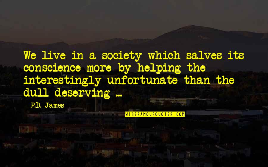 Helping The Unfortunate Quotes By P.D. James: We live in a society which salves its