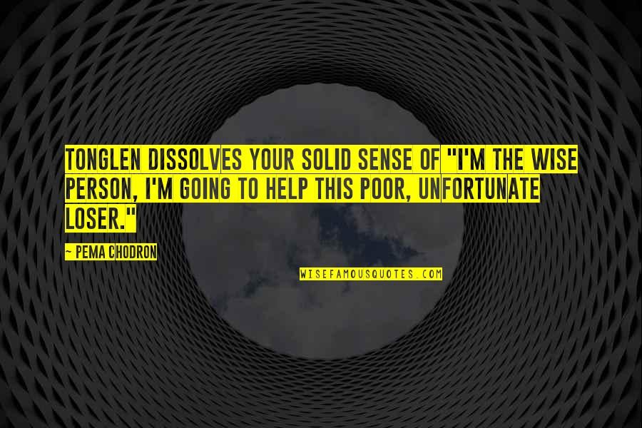 """Helping The Unfortunate Quotes By Pema Chodron: Tonglen dissolves your solid sense of """"I'm the"""