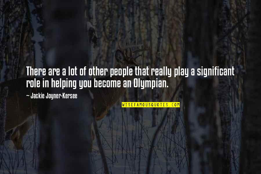 Helping Your Significant Other Quotes By Jackie Joyner-Kersee: There are a lot of other people that