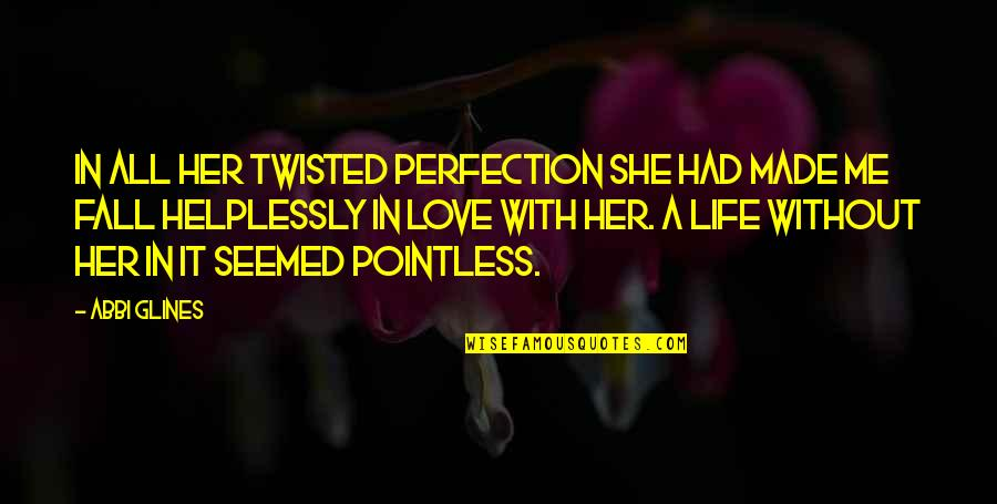 Helplessly Quotes By Abbi Glines: In all her twisted perfection she had made