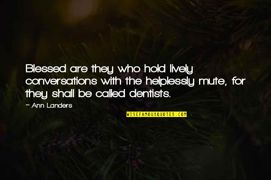 Helplessly Quotes By Ann Landers: Blessed are they who hold lively conversations with