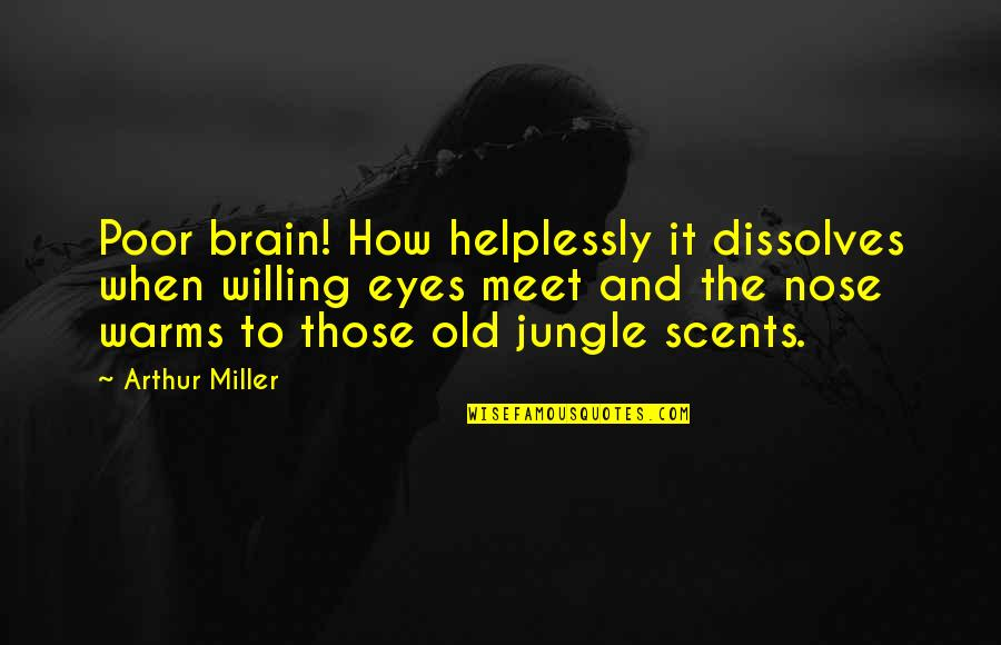 Helplessly Quotes By Arthur Miller: Poor brain! How helplessly it dissolves when willing