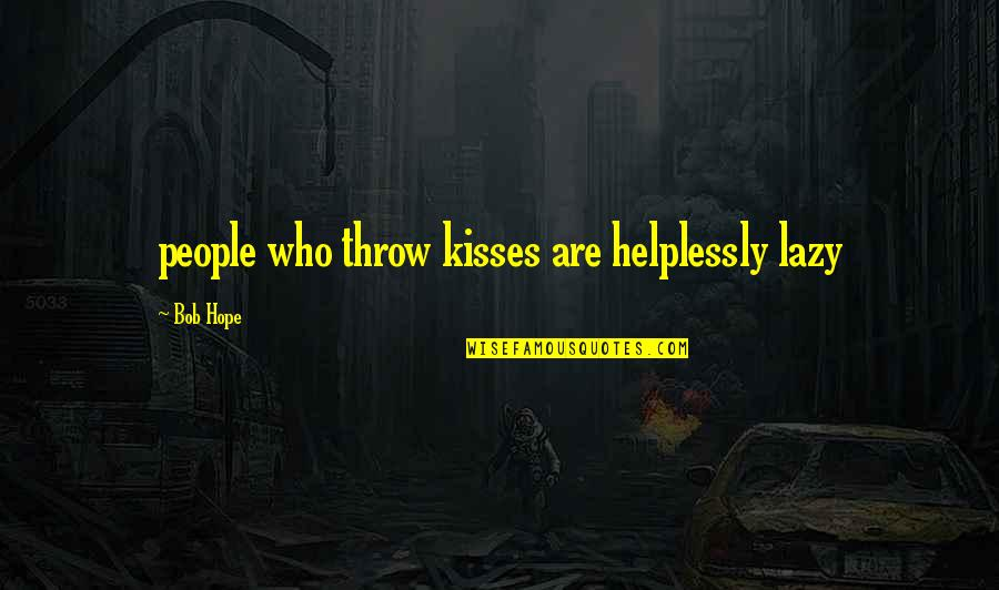 Helplessly Quotes By Bob Hope: people who throw kisses are helplessly lazy