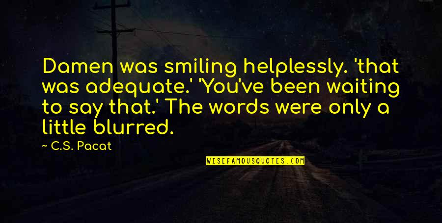 Helplessly Quotes By C.S. Pacat: Damen was smiling helplessly. 'that was adequate.' 'You've