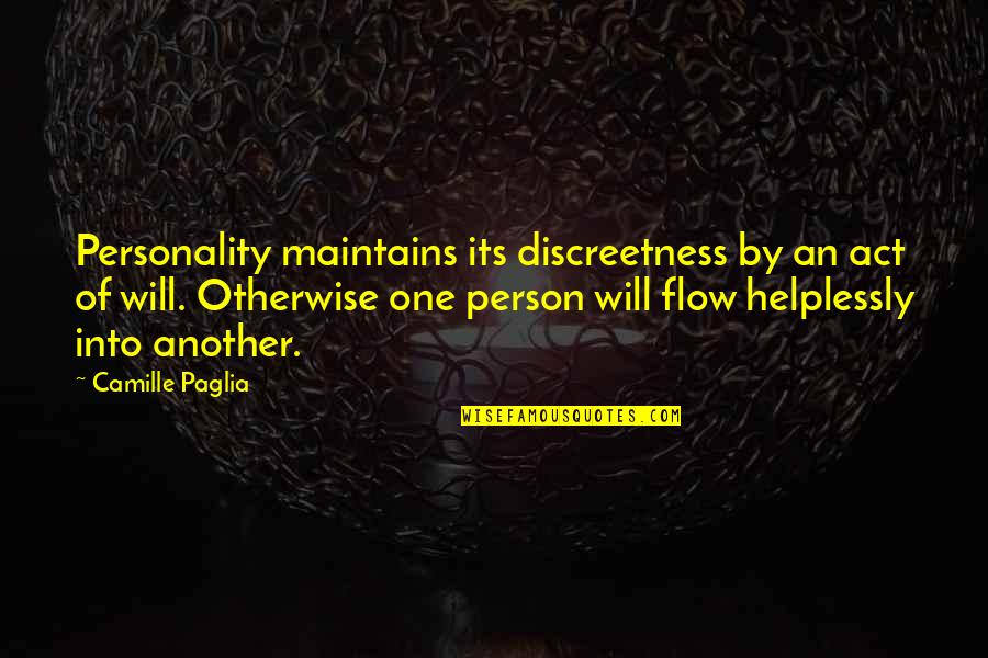 Helplessly Quotes By Camille Paglia: Personality maintains its discreetness by an act of