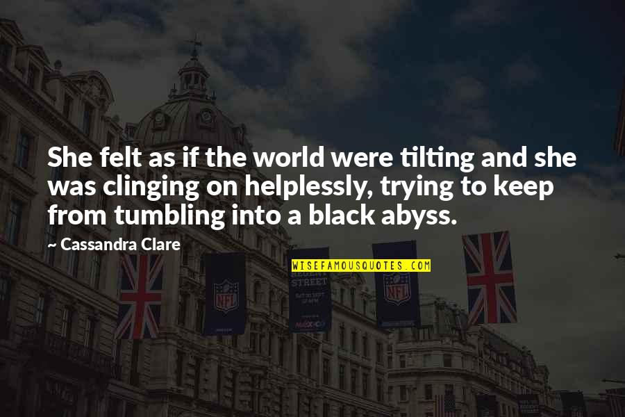 Helplessly Quotes By Cassandra Clare: She felt as if the world were tilting