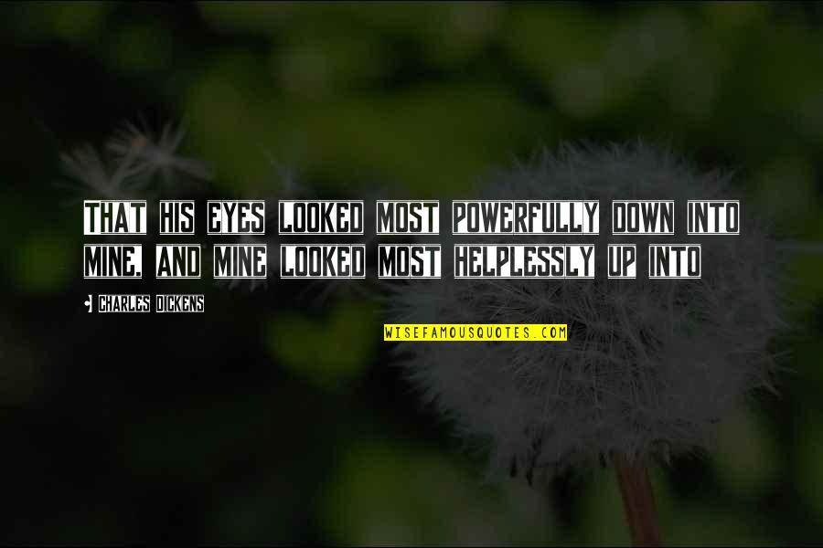 Helplessly Quotes By Charles Dickens: That his eyes looked most powerfully down into