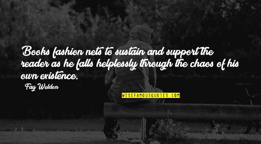 Helplessly Quotes By Fay Weldon: Books fashion nets to sustain and support the