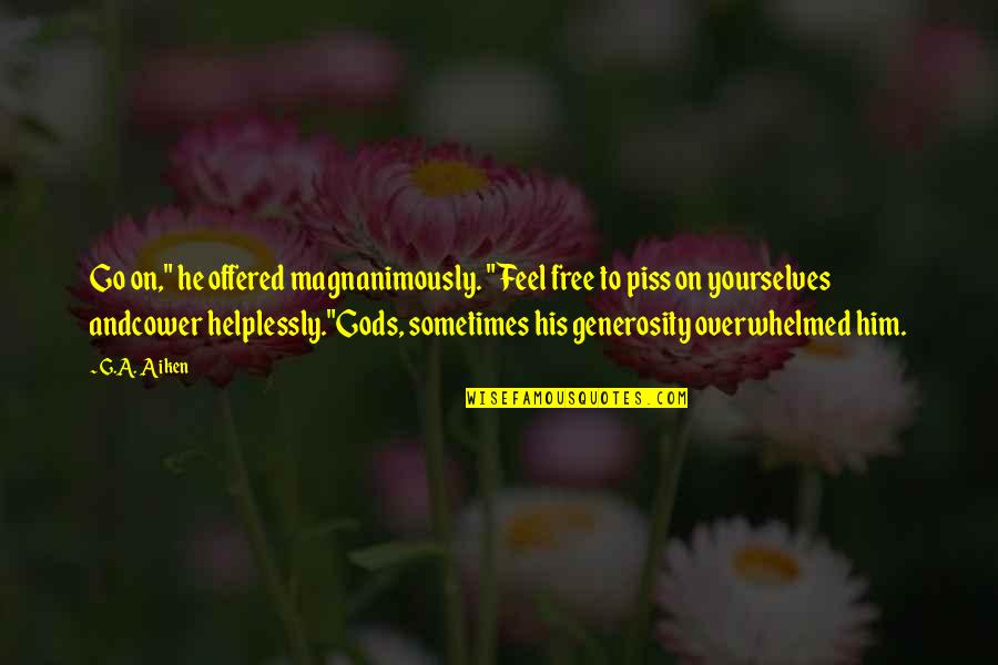 """Helplessly Quotes By G.A. Aiken: Go on,"""" he offered magnanimously. """"Feel free to"""
