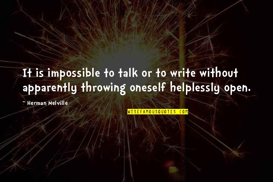 Helplessly Quotes By Herman Melville: It is impossible to talk or to write