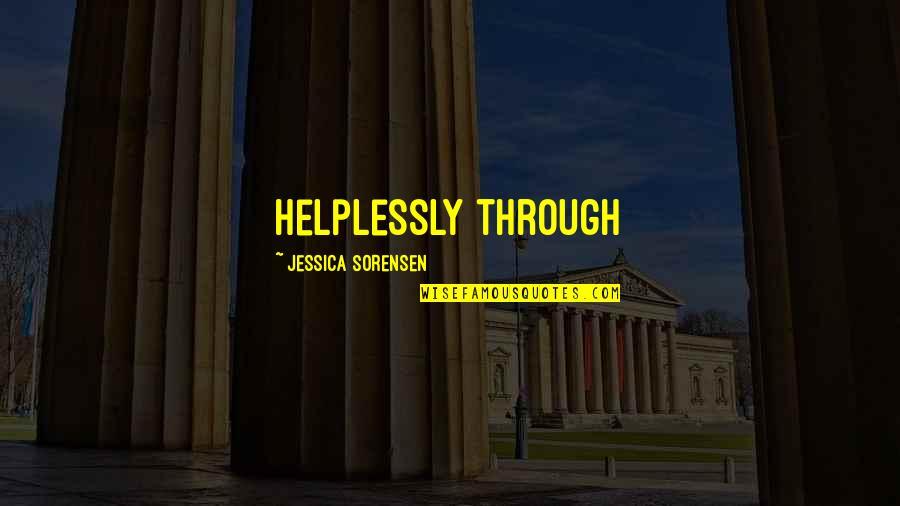 Helplessly Quotes By Jessica Sorensen: helplessly through
