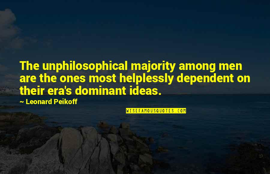Helplessly Quotes By Leonard Peikoff: The unphilosophical majority among men are the ones