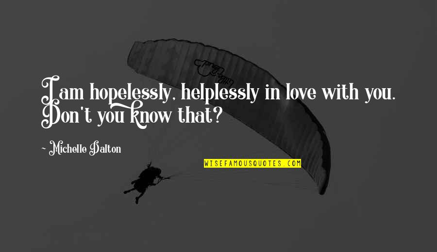 Helplessly Quotes By Michelle Dalton: I am hopelessly, helplessly in love with you.
