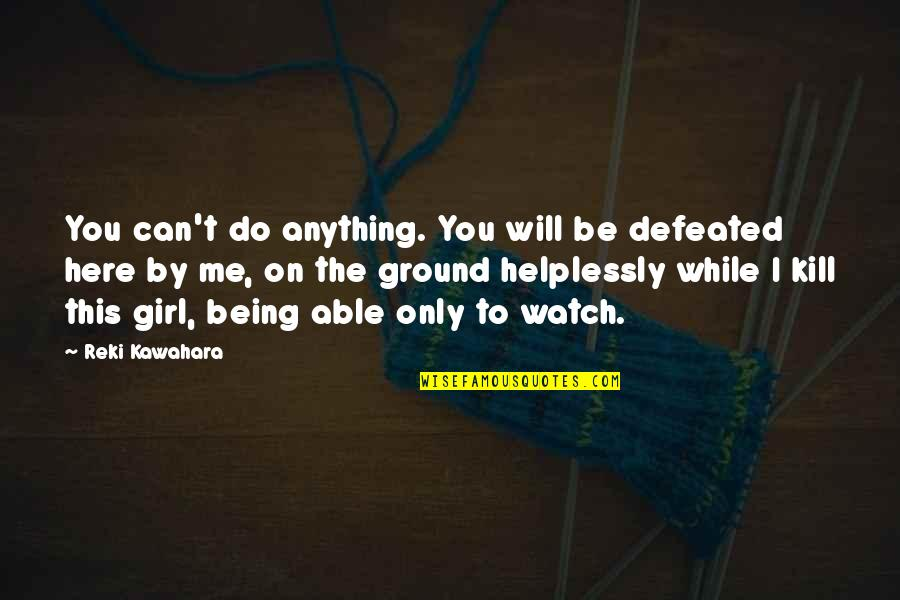 Helplessly Quotes By Reki Kawahara: You can't do anything. You will be defeated