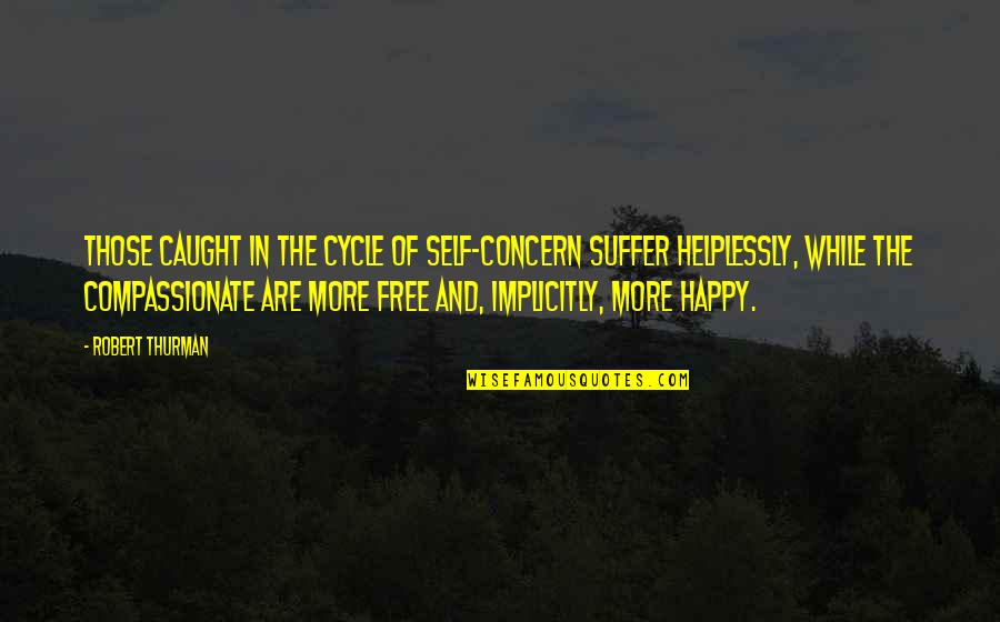 Helplessly Quotes By Robert Thurman: Those caught in the cycle of self-concern suffer