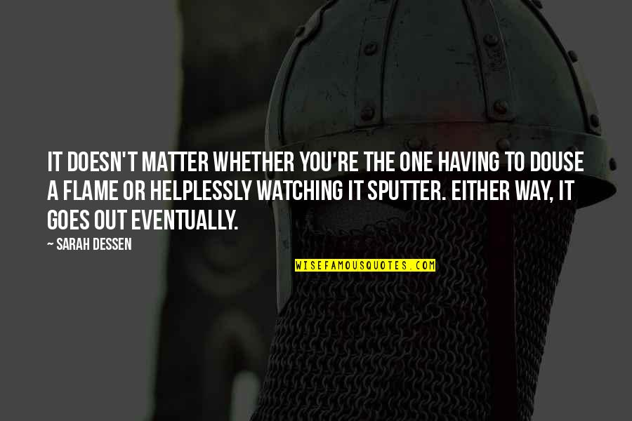 Helplessly Quotes By Sarah Dessen: It doesn't matter whether you're the one having