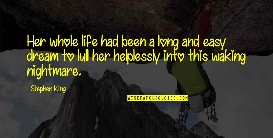 Helplessly Quotes By Stephen King: Her whole life had been a long and