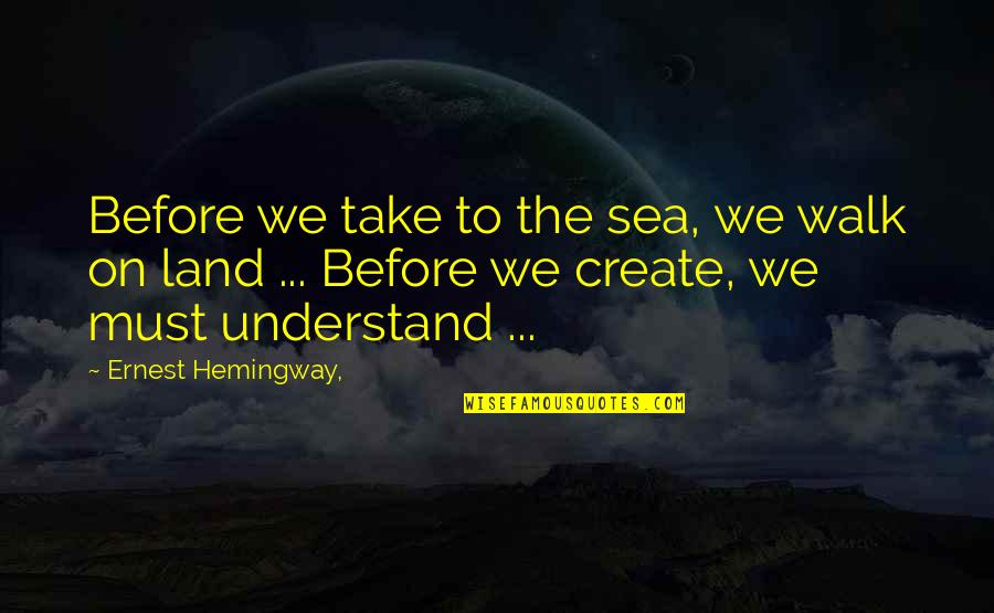 Hemingway Sea Quotes By Ernest Hemingway,: Before we take to the sea, we walk