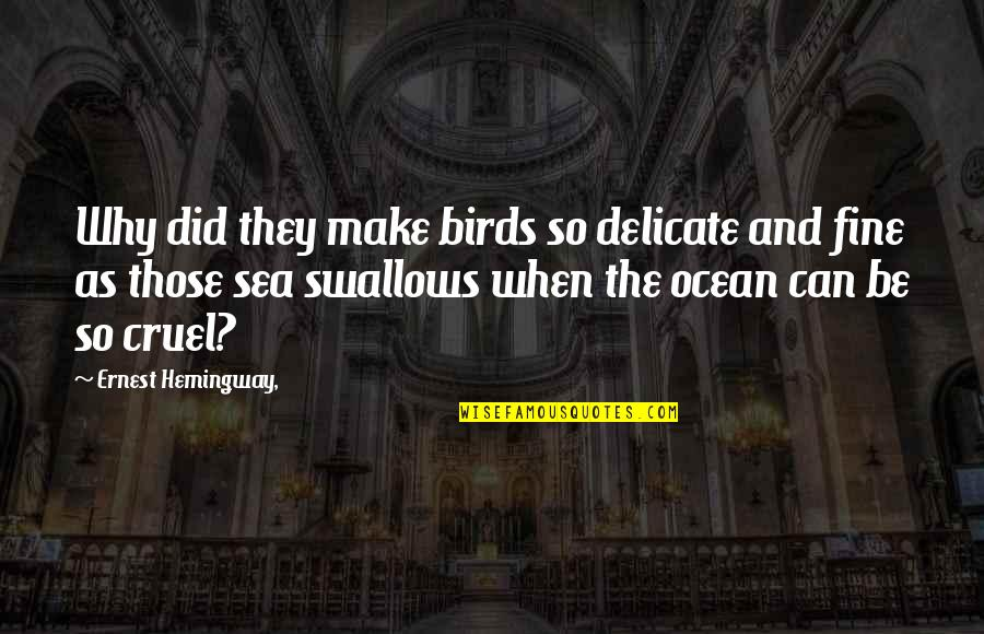 Hemingway Sea Quotes By Ernest Hemingway,: Why did they make birds so delicate and