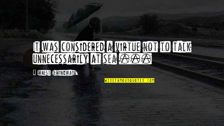 Hemingway Sea Quotes By Ernest Hemingway,: It was considered a virtue not to talk