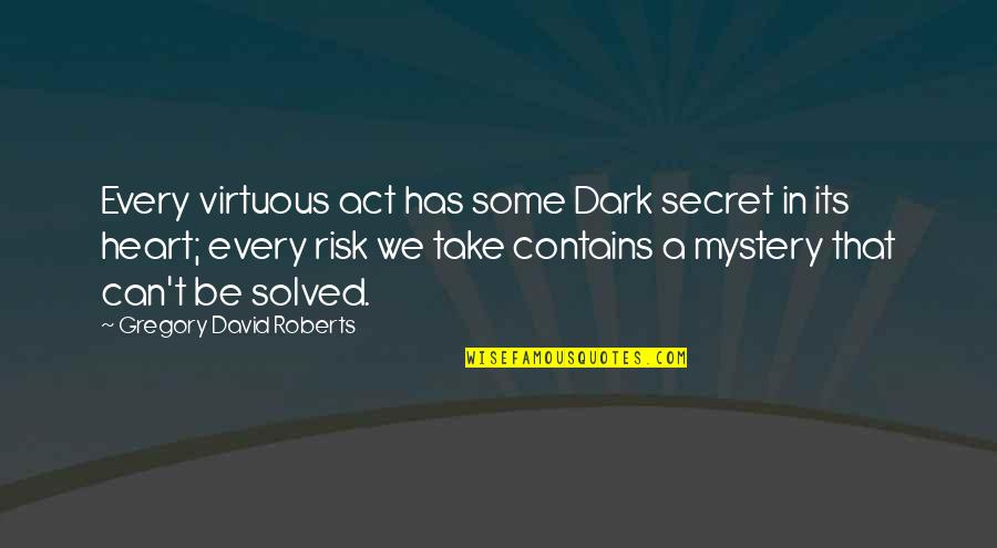 Hemmung Quotes By Gregory David Roberts: Every virtuous act has some Dark secret in