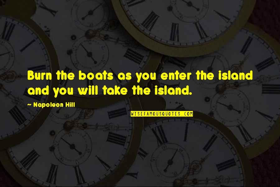 Hemmung Quotes By Napoleon Hill: Burn the boats as you enter the island