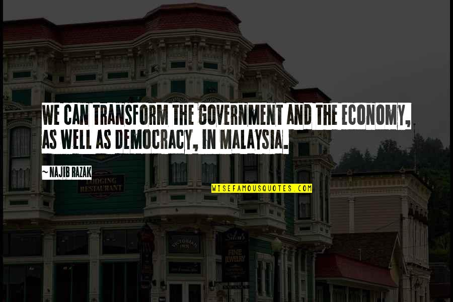 Heney Quotes By Najib Razak: We can transform the government and the economy,