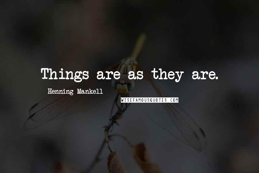 Henning Mankell quotes: Things are as they are.