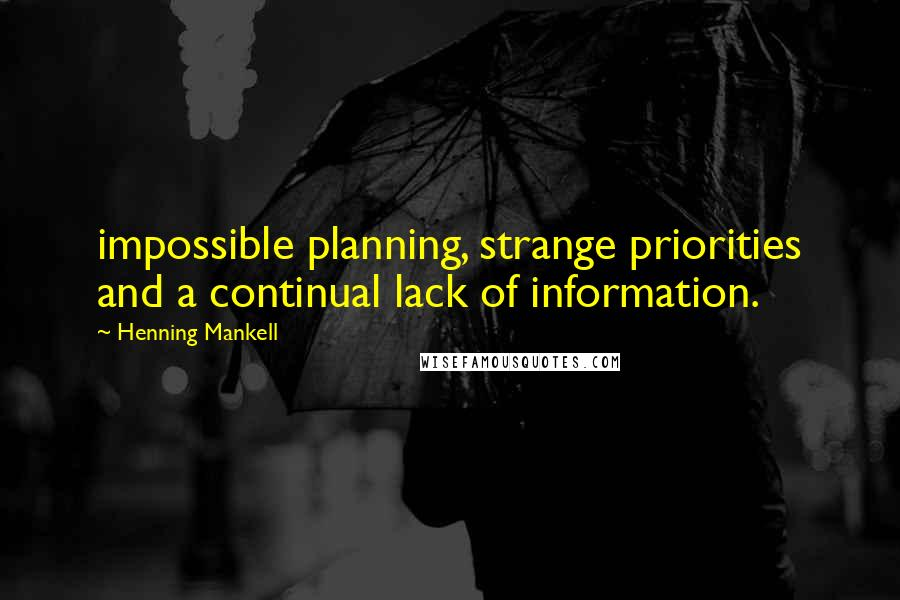 Henning Mankell quotes: impossible planning, strange priorities and a continual lack of information.