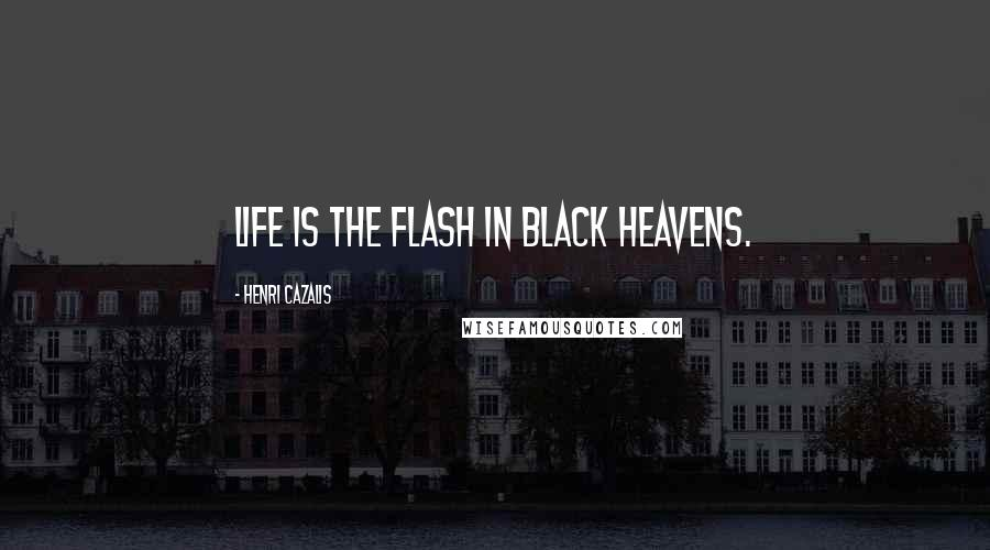 Henri Cazalis quotes: Life is the flash in black heavens.