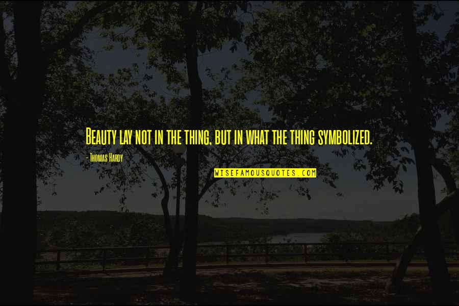 Henri Christophe Quotes By Thomas Hardy: Beauty lay not in the thing, but in