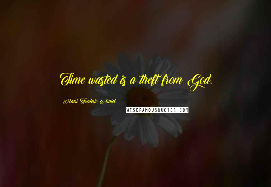 Henri Frederic Amiel quotes: Time wasted is a theft from God.