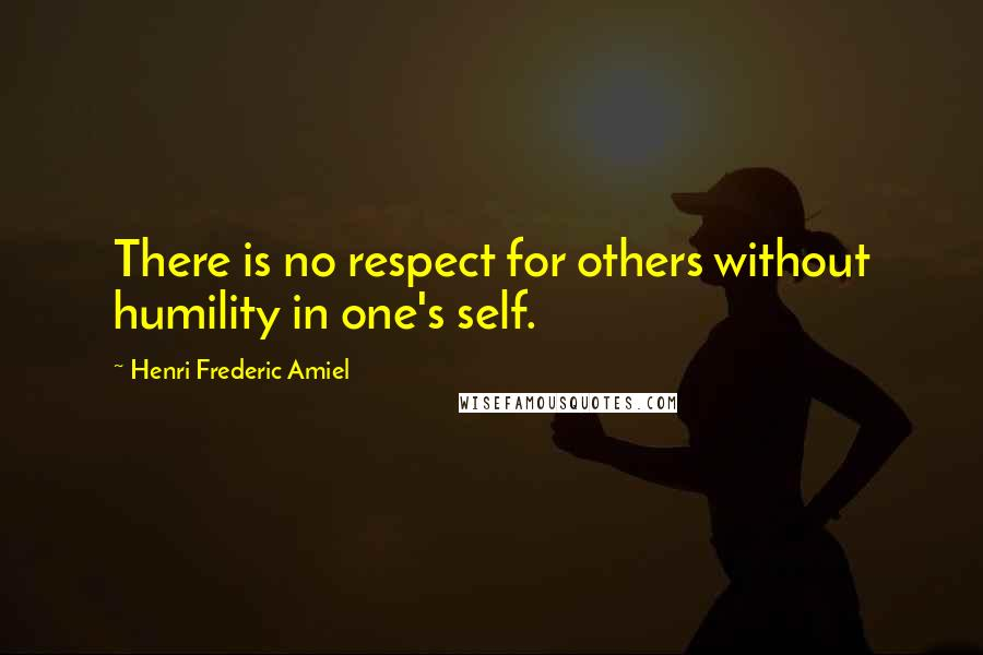 Henri Frederic Amiel quotes: There is no respect for others without humility in one's self.